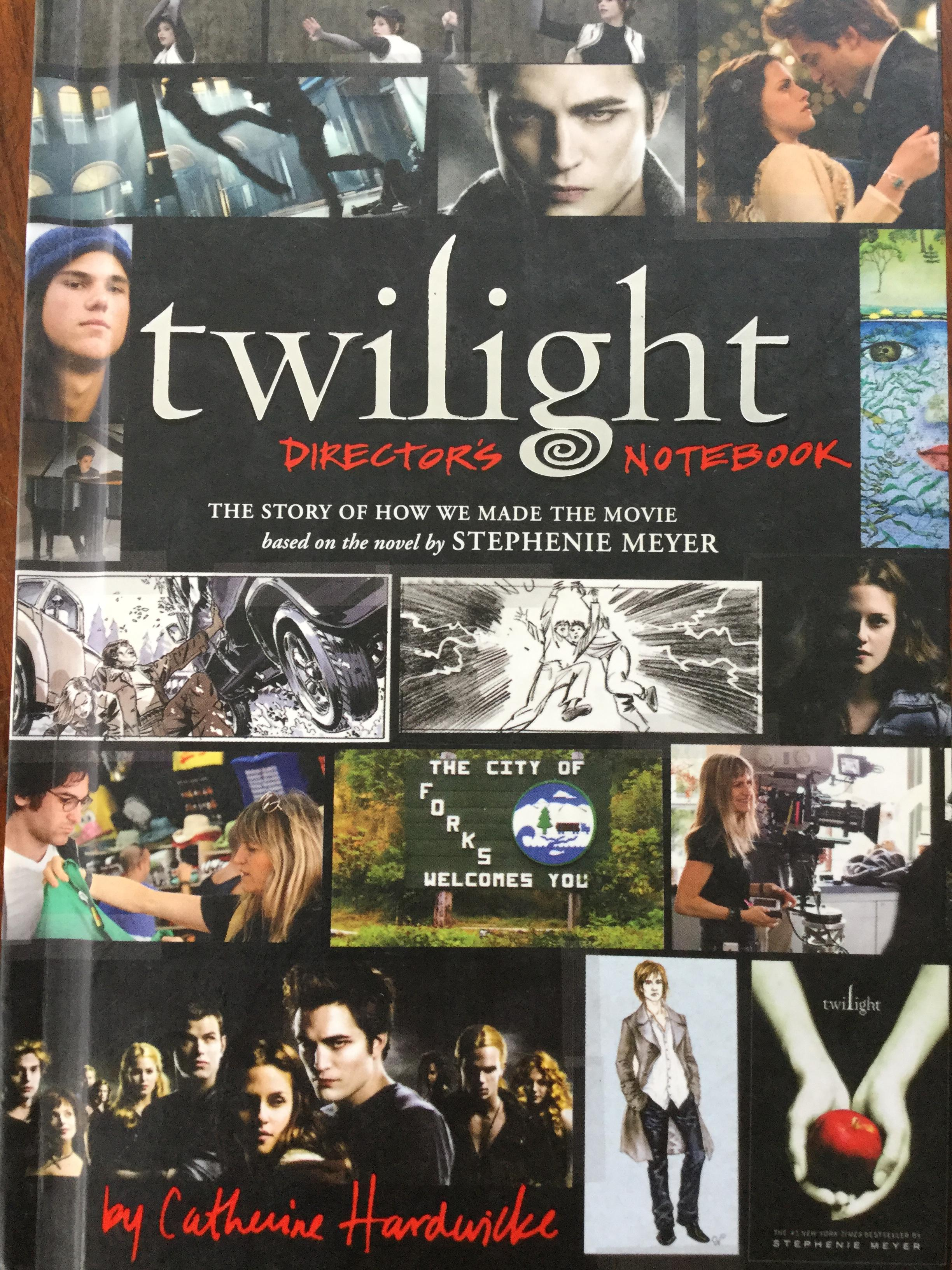 Twilight. Directors Notebook The Story of How we made the movie. based on the novel by. Stephenie Meyer. By Catherine Hardwicke